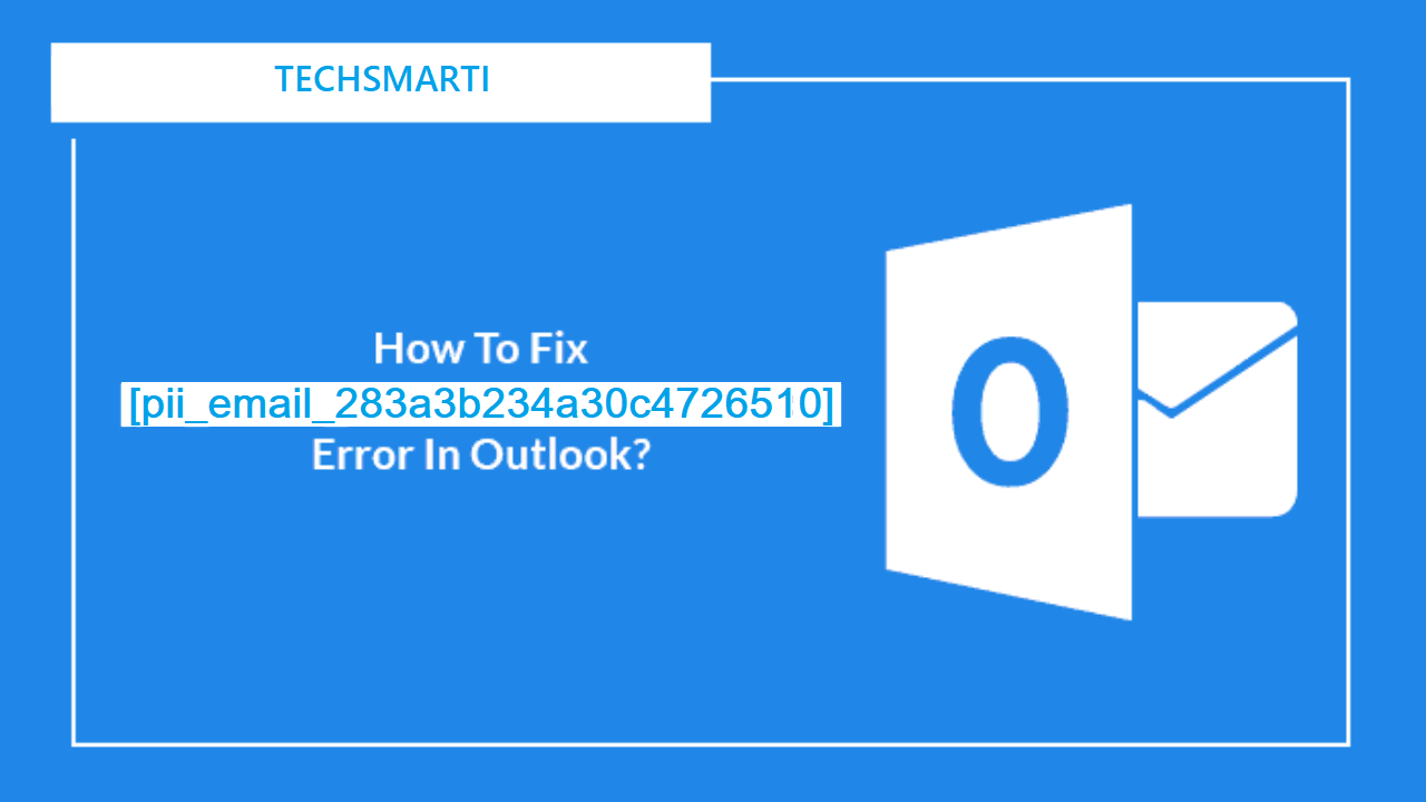 how to fix outlook error [pii_email_283a3b234a30c4726510]