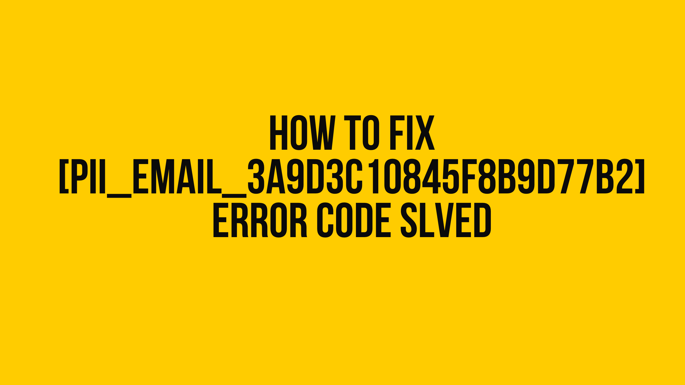 how to solve [pii_email_3a9d3c10845f8b9d77b2]