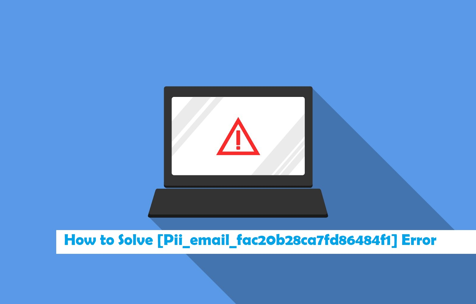 Solve [pii_email_fac20b28ca7fd86484f1] error