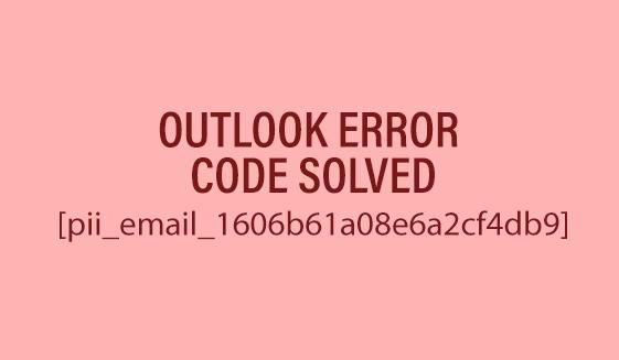 fix outlook error [pii_email_1606b61a08e6a2cf4db9]