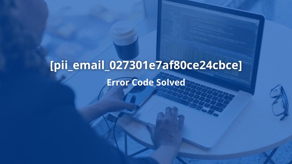 Fix [Pii_Email_027301e7af80ce24cbce] Error