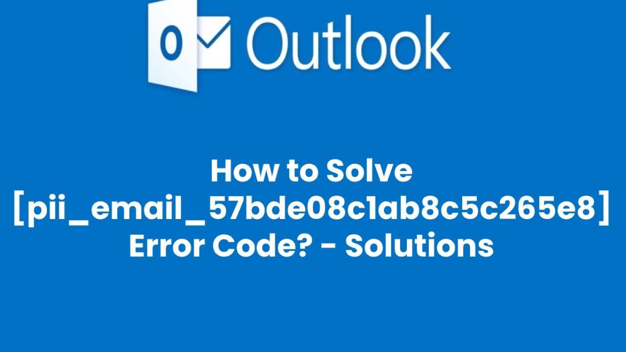 Solve [pii_email_57bde08c1ab8c5c265e8] error